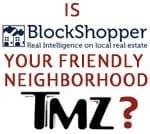 is blockshopper your neighborhood gossip source